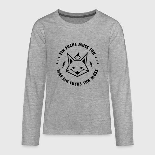 Ein Fuchs muss tun… - Teenager Premium Langarmshirt