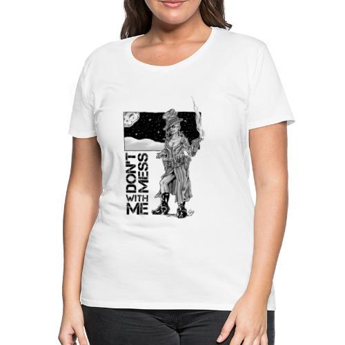 Don't Mess With Me 2 - Frauen Premium T-Shirt