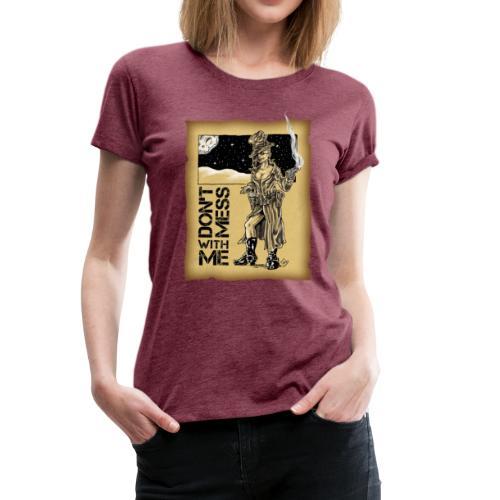 Don't Mess With Me 3 - Frauen Premium T-Shirt