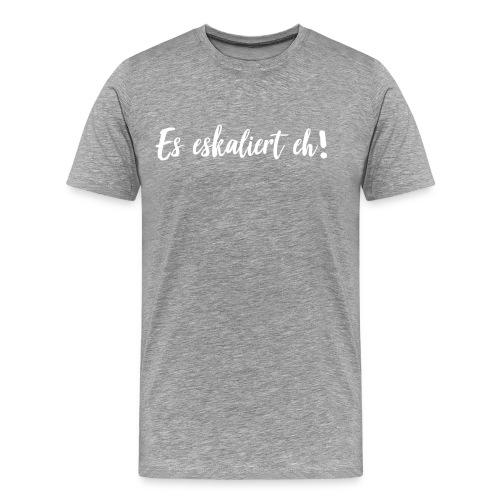 Es eskaliert eh! Shirt grau - Männer Premium T-Shirt