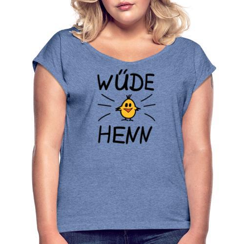Frauen T-Shirt gerollte Ärmel: Wüde Henn - Frauen T-Shirt mit gerollten Ärmeln