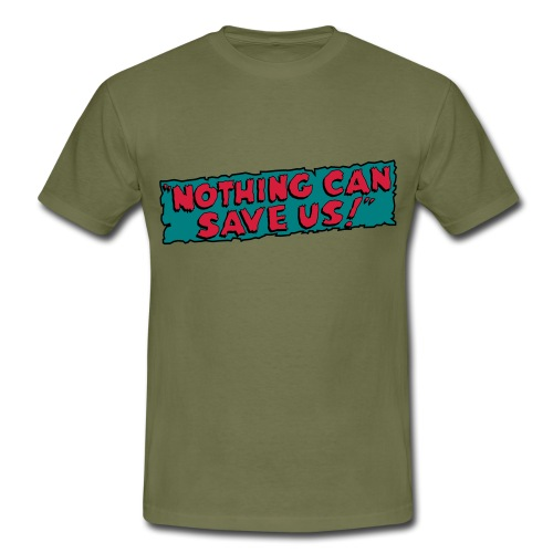 nothing can save us oliv - Men's T-Shirt