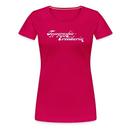 Typographie-Erotikerin - Frauen Premium T-Shirt