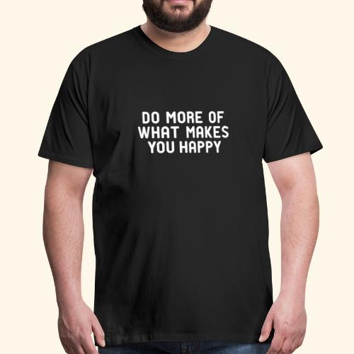 Do more of what makes you happy zufrieden hygge - Männer Premium T-Shirt