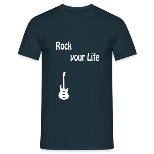 Rock your Life!  - Männer T-Shirt