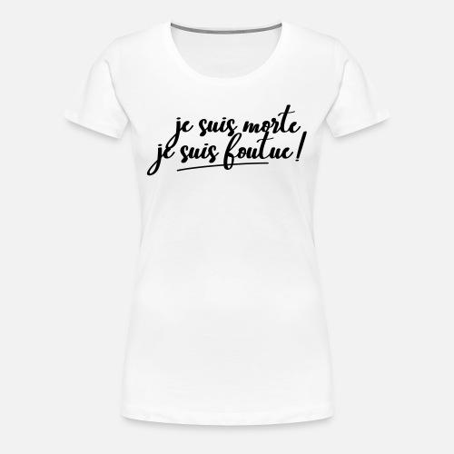 Je Suis Morte-Foutue | MOUTOUKI - T-shirt Premium Femme