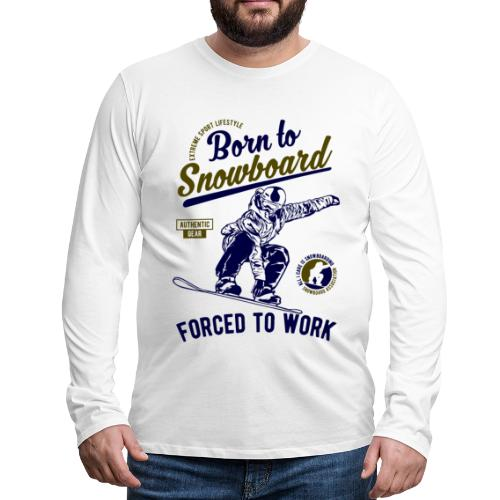 Born To Snowboard Forced To Work Manches longues - T-shirt manches longues Premium Homme