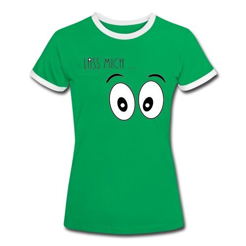 Lass Mich ... - Frauen Kontrast-T-Shirt