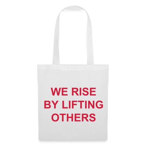 we rise by lifting others - Stoffbeutel