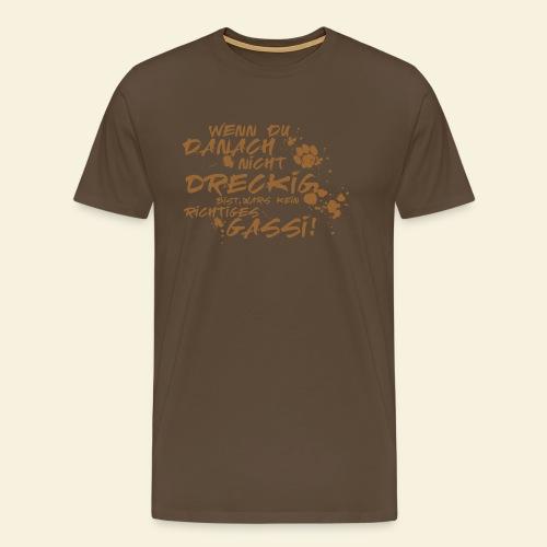 Wenn du danach nicht dreckig bist.... - Männer Premium T-Shirt