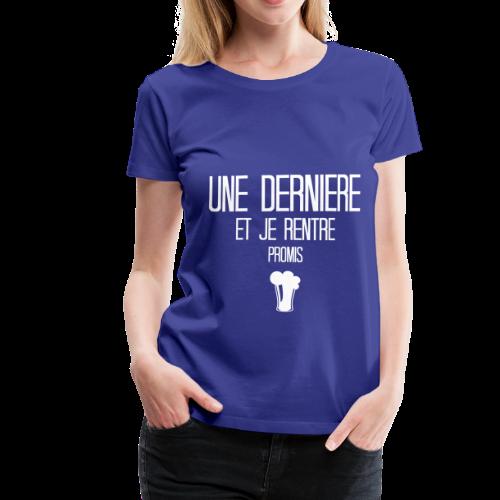 Une dernière et je rentre, promis - T-shirt Premium Femme