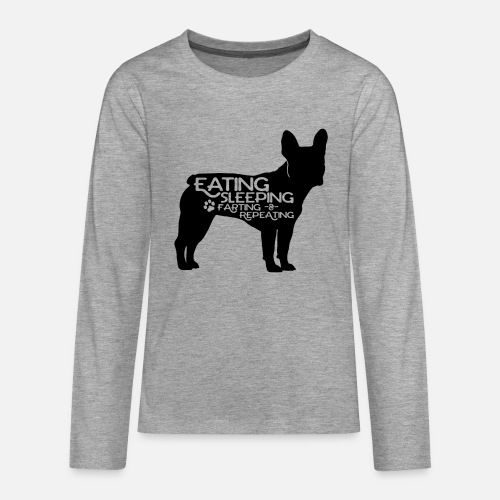 French Bulldog - Eat, Sleep, Fart & Repeat - Teenager Premium Langarmshirt