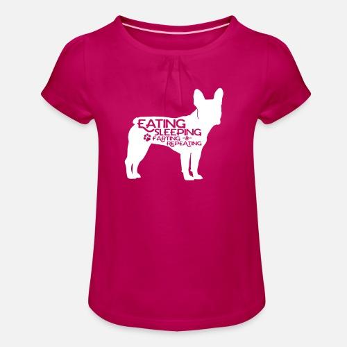 French Bulldog - Eat, Sleep, Fart & Repeat - Mädchen-T-Shirt mit Raffungen