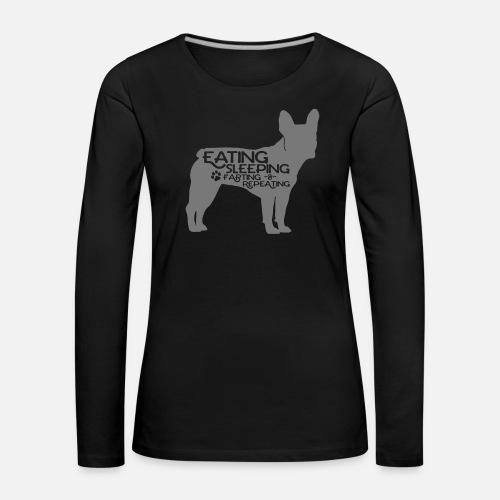 French Bulldog - Eat, Sleep, Fart & Repeat - Frauen Premium Langarmshirt