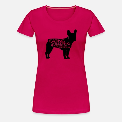 French Bulldog - Eat, Sleep, Fart & Repeat - Frauen Premium T-Shirt
