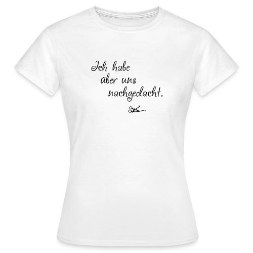 Ich habe über uns nachgedacht. - Frauen T-Shirt