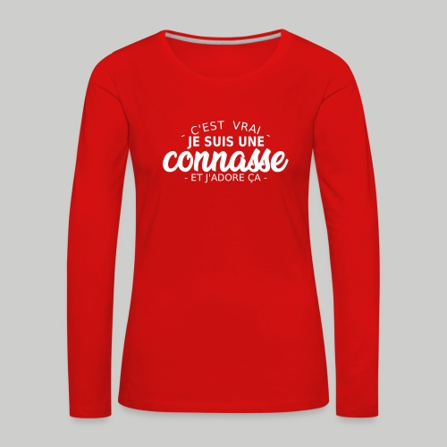 c'est vrai je suis une connasse - T-shirt manches longues Premium Femme