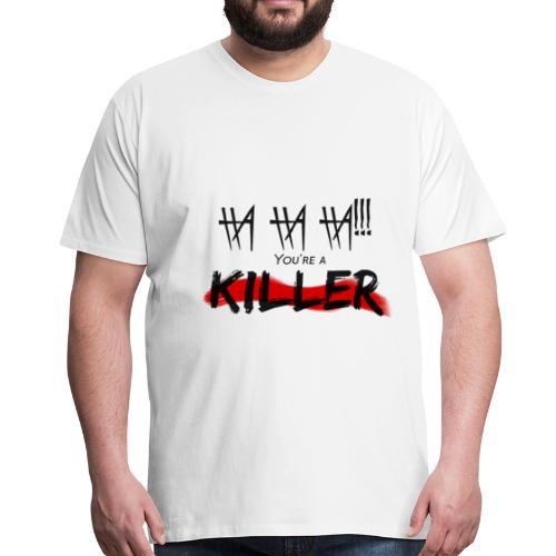 hahaha you're a killer - Men's Premium T-Shirt