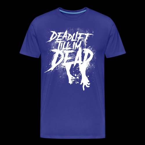 NEZ - DEADLIFT TILL IM DEAD - Men's Premium T-Shirt