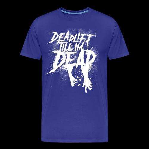 NEZ - DEADLIFT TILL IM DEAD - Men's Premium T-Shirt