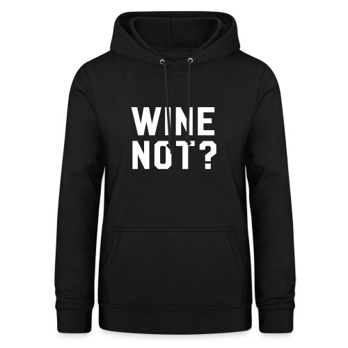 Wine Not? (black) - Women's Hoodie