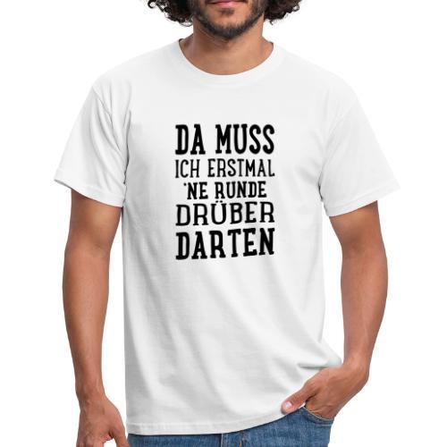 Da muss ich erstmal.... - Männer T-Shirt