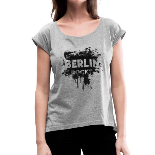 BERLIN ROCKT SPLÄTTER DESIGN - Frauen T-Shirt mit gerollten Ärmeln