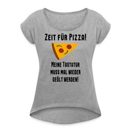Pizza Essen Tastatur Spruch T-Shirt - Frauen T-Shirt mit gerollten Ärmeln