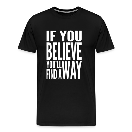Mens If You Believe T-Shirt White Text - Men's Premium T-Shirt