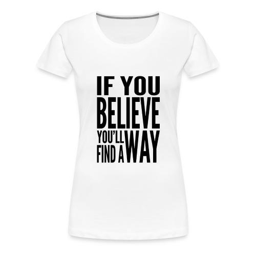 Ladies If You Believe T-Shirt Black Text - Women's Premium T-Shirt