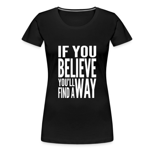 Ladies If You Believe T-Shirt White Text - Women's Premium T-Shirt