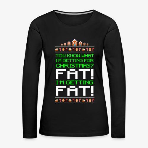 Frauen Premium Langarmshirt Getting fat Ugly Christmas - Frauen Premium Langarmshirt