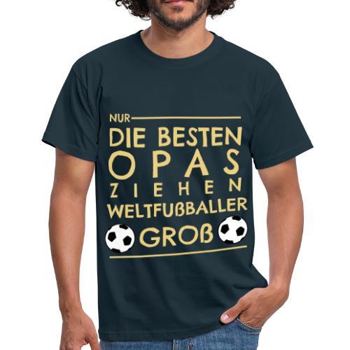 Nur die besten Opas ziehen Weltfußballer groß - Männer T-Shirt