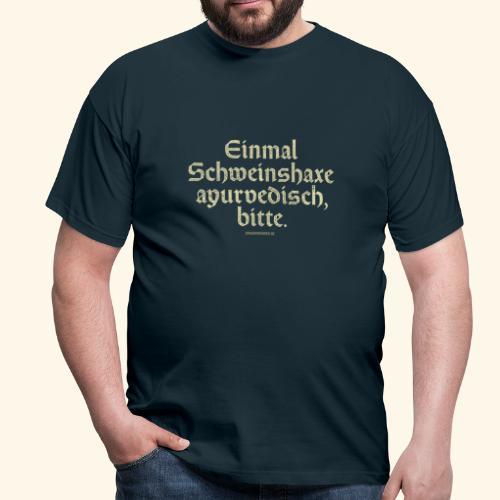 lustiges Sprüche -T-Shirt Schweinshaxe ayurvedisch - Männer T-Shirt