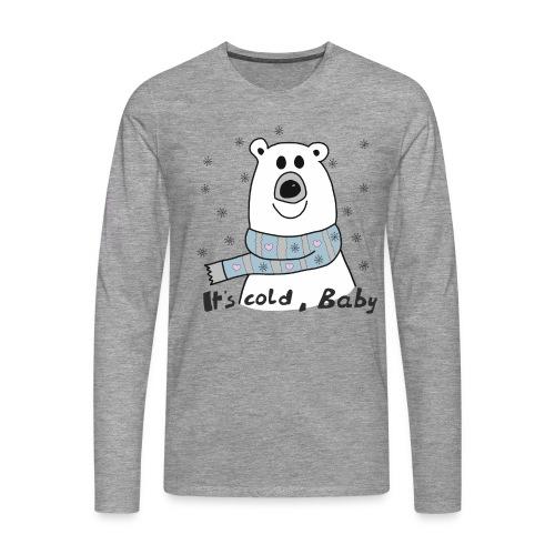 Eisbär - Its cold Baby - Männer Premium Langarmshirt