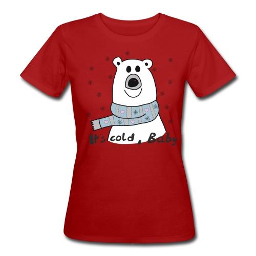 Eisbär - Its cold Baby - Frauen Bio-T-Shirt