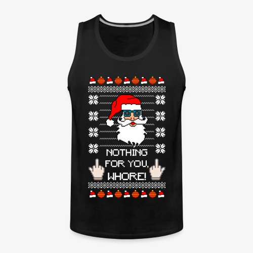 Männer Premium Tank Top nothing for you whore ugly xmas - Männer Premium Tank Top