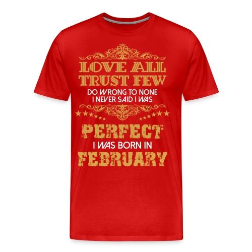 Love All Trust Few I Am Perfect I Was Born In February - Men's Premium T-Shirt