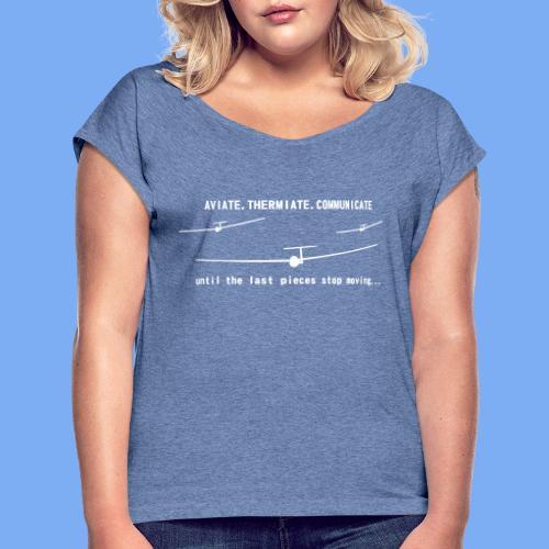 Gliding Passion Leidenschaft Segelflieger Geschenk Segelflugzeug  - Women's T-Shirt with rolled up sleeves