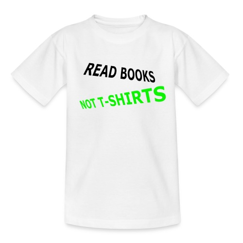 Read Books not T-Shirts Teenager - Teenager T-Shirt