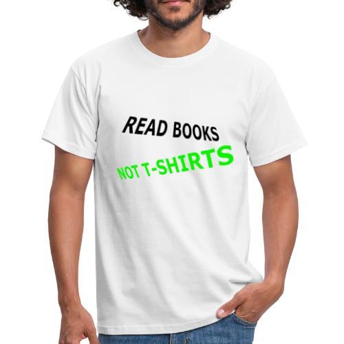 Read Books not T-Shirts - Männer T-Shirt