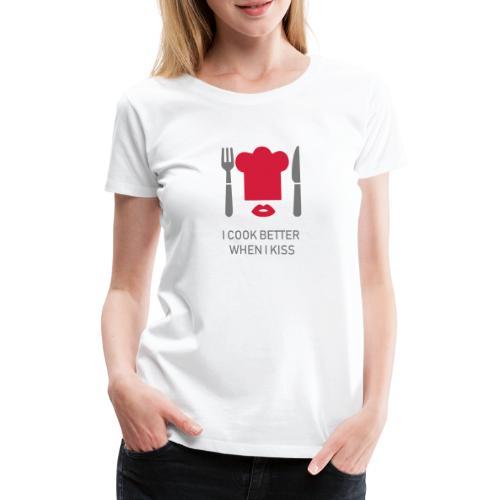 I cook better - Frauen Premium T-Shirt