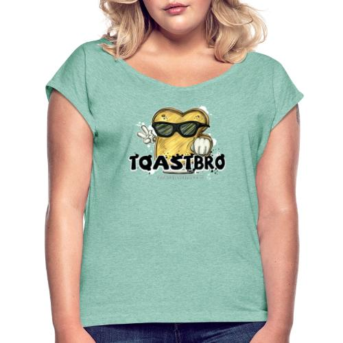 Toastbro - Frauen T-Shirt mit gerollten Ärmeln