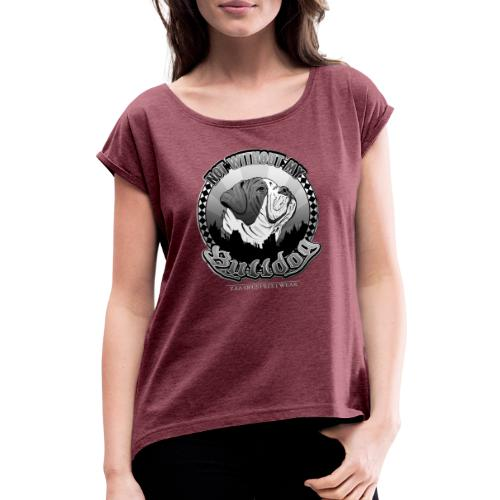 Not without my bulldog - Frauen T-Shirt mit gerollten Ärmeln