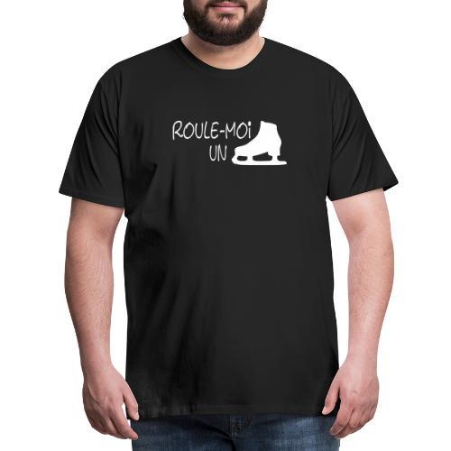 Roule moi un patin - T-shirt Premium Homme