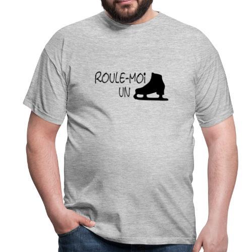 Roule moi un patin - T-shirt Homme