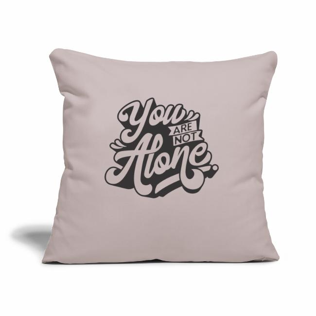 """""""You are not alone""""-Kissen"""