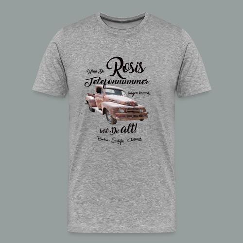 Wer Rosi´s Telefonnummer kennt, ist alt - Männer Premium T-Shirt
