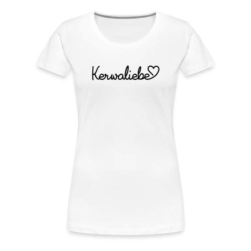 Kerwaliebe - Frauen Premium T-Shirt