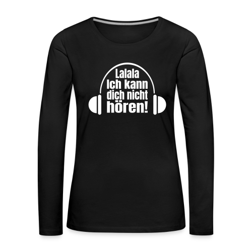 Nicht Hören Kopfhörer Musik Spruch Langarmshirt - Frauen Premium Langarmshirt